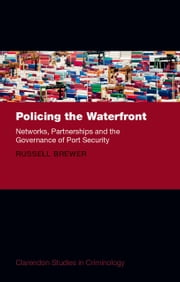 Policing the Waterfront: Networks, Partnerships, and the Governance of Port Security ebook by Russell Brewer