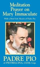 Meditation Prayer on Mary Immaculate ebook by St. Padre Pio