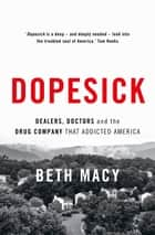 Dopesick - Dealers, Doctors and the Drug Company that Addicted America ebook by Beth Macy