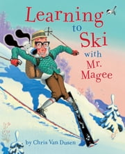 Learning to Ski with Mr. Magee ebook by Chris Van Dusen