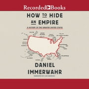 How to Hide an Empire - A History of the Greater United States audiobook by Daniel Immerwahr