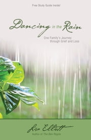 Dancing in the Rain - One Family's Journey through Grief and Loss ebook by Lisa Elliott