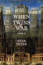 When Twins War: Book II ebook by Ryan Peter