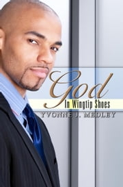 God in Wingtip Shoes ebook by Yvonne J. Medley
