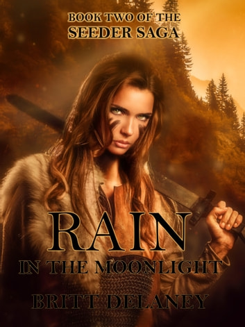 Rain In The Moonlight: Book Two of the Seeder Saga ebook by Britt DeLaney