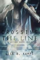 Crossing The Line - The Baltimore Banners, #1 ebook by Lisa B. Kamps