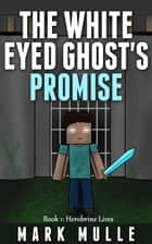 The White Eyed Ghost's Promise, Book 1: Herobrine Lives ebook by Mark Mulle