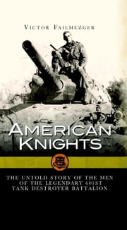 American Knights - The Untold Story of the Men of the 601st Tank Destroyer Battalion ebook by Victor Failmezger