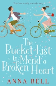 The Bucket List to Mend a Broken Heart - A warm and uplifting romantic comedy ebook by Anna Bell