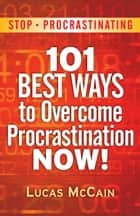Stop Procrastinating: 101 Best Ways To Overcome Procrastination NOW! 電子書 by Lucas McCain
