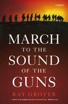 March to the Sound of the Guns ebook by Ray Grover