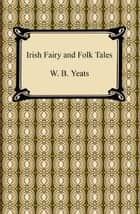 Irish Fairy and Folk Tales eBook by W. B. Yeats