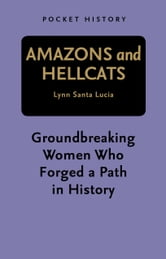 Pocket History: Amazons and Hellcats - Groundbreaking Women Who Forged a Path in History ebook by Lynn Santa Lucia