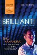 Brilliant! - Shuji Nakamura And the Revolution in Lighting Technology (Updated Edition) ebook by Bob Johnstone