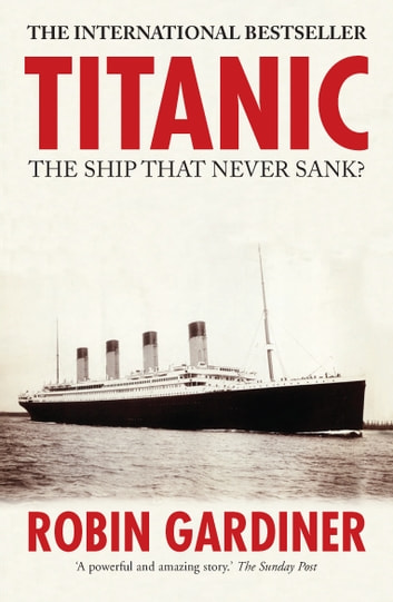 Titanic - The Ship that Never Sank? ebook by Robin Gardiner