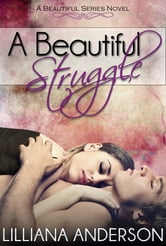 A Beautiful Struggle (A Beautiful Series Novel - book 1) ebook by Lilliana Anderson