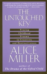 The Untouched Key - Tracing Childhood Trauma in Creativity and Destructiveness ebook by Alice Miller