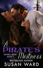 A Pirate's Mistress - The Deverell Series, #2 ebook by Susan Ward