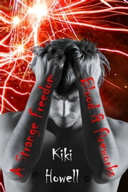 A Strange Freedom: Blood and Fireworks ebook by Kiki Howell