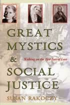 Great Mystics and Social Justice - Walking on the Two Feet of Love ebook by Susan Roakoczy, IHM