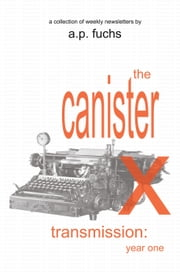 The Canister X Transmission: Year One - Collected Newsletters ebook by A.P. Fuchs