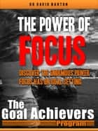 The Power of Focus: Discover the Enormous Power Focus has on Goal Setting ebook by David Barton