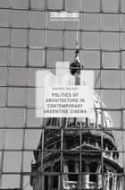 Politics of Architecture in Contemporary Argentine Cinema ebook by Amanda Holmes