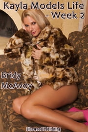Kayla Models Life: Week 2 ebook by Bridy McAvoy