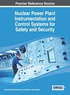 Nuclear Power Plant Instrumentation and Control Systems for Safety and Security ebook by Michael Yastrebenetsky,Vyacheslav Kharchenko