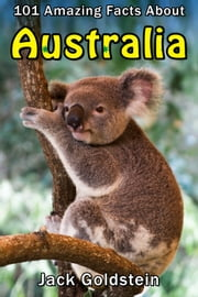 101 Amazing Facts about Australia ebook by Jack Goldstein