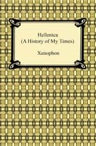 Hellenica (A History of My Times) ebook by Xenophon