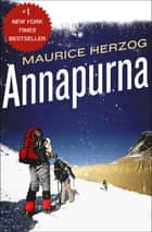 Annapurna: The First Conquest of an 8,000-Meter Peak - The First Conquest of an 8,000-Meter Peak ebook by Maurice Herzog, Nea Morin, Janet Adam Smith
