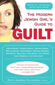 The Modern Jewish Girl's Guide to Guilt ebook by Ruth Andrew Ellenson