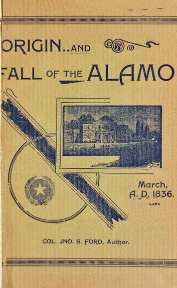 Origin And Fall of the Alamo, March 6, 1836 - Texas History Tales, #1 ebook by Colonel John S. Ford