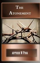 The Atonement ebook by Arthur W Pink