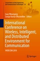 International Conference on Wireless, Intelligent, and Distributed Environment for Communication - WIDECOM 2018 ebook by Isaac Woungang, Sanjay Kumar Dhurandher