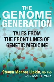 The Genome Generation - Tales from the Front Lines of Genetic Medicine ebook by Steven M. Lipkin,Jon Luoma