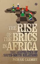 The Rise of the BRICS in Africa ebook by Pádraig Carmody