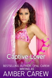 Captive Lover (Sexy Alpha Male Romance) ebook by Amber Carew, Opal Carew