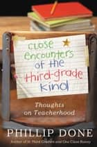 Close Encounters of the Third-Grade Kind - Thoughts on Teacherhood ebook by Phillip Done