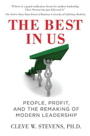 The Best in Us: People, Profit, and the Remaking of Modern Leadership ebook by Cleve Stevens