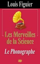Les Merveilles de la science/Phonographe ebook by Louis Figuier