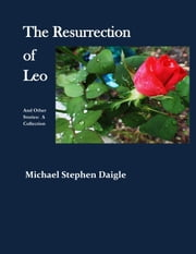 The Resurrection of Leo and other stories ebook by Michael Daigle