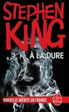 À la dure ebook by Stephen King