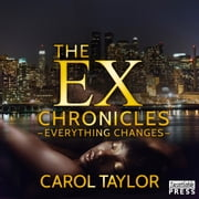 The Ex Chronicles: Everything Changes ebook by Carol Taylor