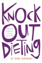 Knock Out Dieting ebook by Signe Darpinian