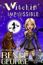Witchin' Impossible - Witchin' Impossible Cozy Mysteries, #1 ebook by Renee George