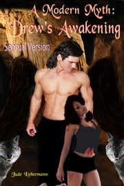 A Modern Myth: Drew's Awakening (Sensual Version) ebook by Jude Liebermann