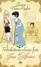 Tribulations d'une fan de Jane Austen ebook by Nolwenn Guilloud, Laurie Viera Rigler