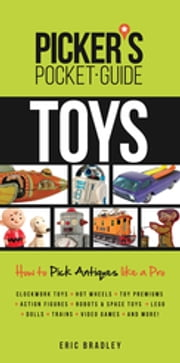 Picker's Pocket Guide - Toys - How to Pick Antiques Like a Pro ebook by Eric Bradley